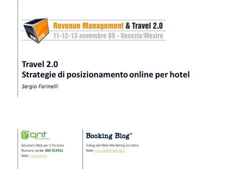 Il blog del Web Marketing turistico Web: www.bookingblog.itwww.bookingblog.it Soluzioni Web per il Turismo Numero verde: 800 913531 Web: www.qnt.itwww.qnt.it.