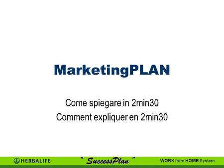 MarketingPLAN Come spiegare in 2min30 Comment expliquer en 2min30 SuccessPlan SuccessPlan WORK from HOME System.