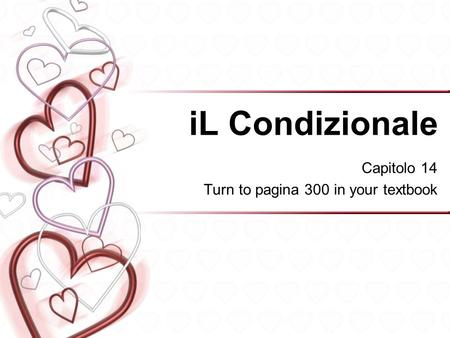 IL Condizionale Capitolo 14 Turn to pagina 300 in your textbook.