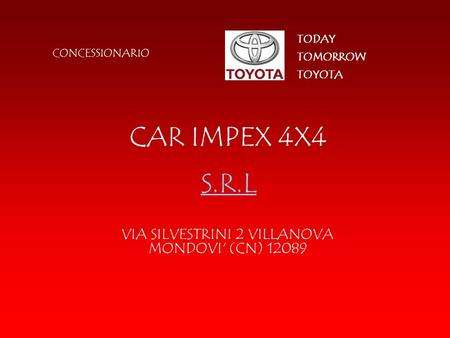 CAR IMPEX 4X4 VIA SILVESTRINI 2 VILLANOVA MONDOVI' (CN) 12089 CONCESSIONARIO TOMORROW TODAY TOYOTA S.R.L.