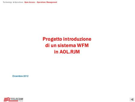 Technology & Operations Open Access – Operations Management Progetto introduzione di un sistema WFM in AOL.RJM Dicembre 2012.