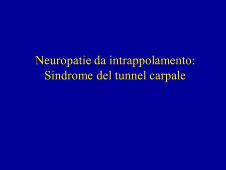 Neuropatie da intrappolamento: Sindrome del tunnel carpale.