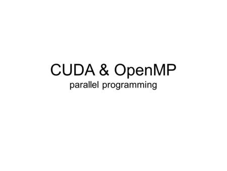 CUDA & OpenMP parallel programming. GPU vs CPU Multiprocessor CPU.