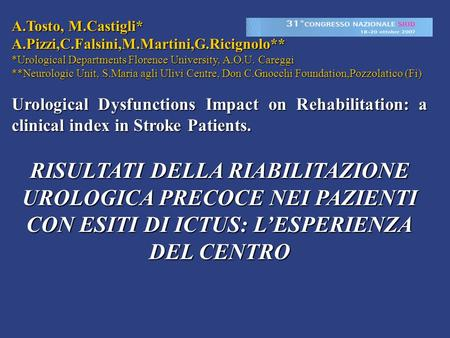 A.Tosto, M.Castigli* A.Pizzi,C.Falsini,M.Martini,G.Ricignolo** *Urological Departments Florence University, A.O.U. Careggi **Neurologic Unit, S.Maria agli.