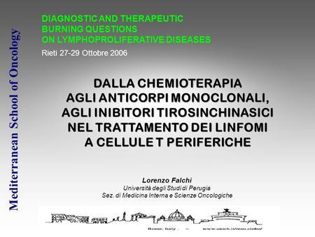Mediterranean School of Oncology DIAGNOSTIC AND THERAPEUTIC BURNING QUESTIONS ON LYMPHOPROLIFERATIVE DISEASES Rieti 27-29 Ottobre 2006 DALLA CHEMIOTERAPIA.
