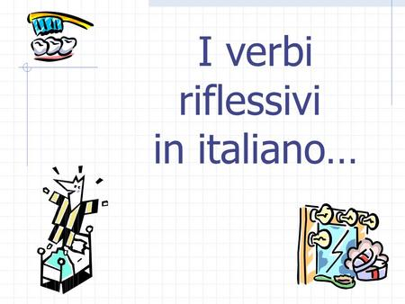 I verbi riflessivi in italiano….