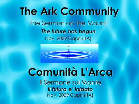 The Ark Community The Sermon on the Mount The future has begun Nov, 2009 Capri (ITA) The Sermon on the Mount The future has begun Nov, 2009 Capri (ITA)