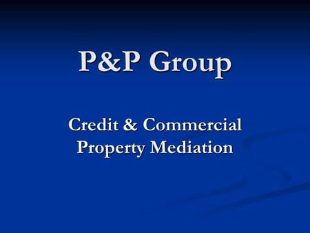 P&P Group Credit & Commercial Property Mediation.