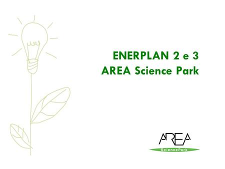 ENERPLAN 2 e 3 AREA Science Park. Executive Summary Stakeholder/Area Strategica Ambiente MISSION. Scouting e valorizzazione di soluzioni tecnologiche.