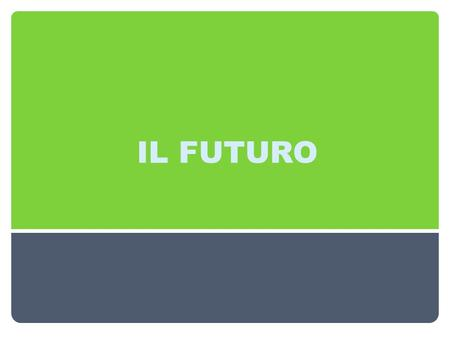 IL FUTURO. The future is a simple tense expressing an event that will take place in the future. Until now you have seen the future tense expressed with.