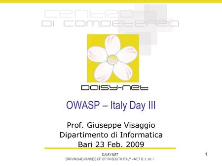 DAISY-NET DRIVING ADVANCES OF ICT IN SOUTH ITALY – NET S. c. a r. l. 1 OWASP – Italy Day III Prof. Giuseppe Visaggio Dipartimento di Informatica Bari 23.
