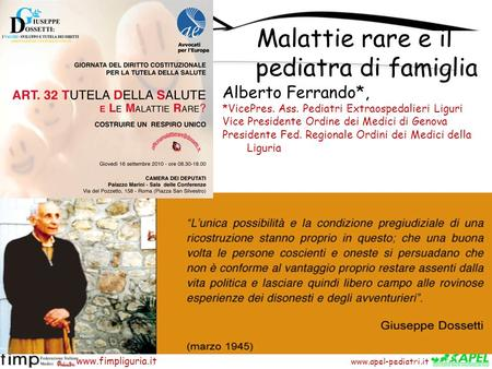 Www.apel-pediatri.it www.fimpliguria.it Malattie rare e il pediatra di famiglia Alberto Ferrando*, *VicePres. Ass. Pediatri Extraospedalieri Liguri Vice.