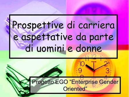 Prospettive di carriera e aspettative da parte di uomini e donne Progetto EGO Enterprise Gender Oriented.