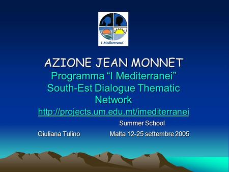 AZIONE JEAN MONNET Programma I Mediterranei South-Est Dialogue Thematic Network  Summer School Summer School Giuliana.