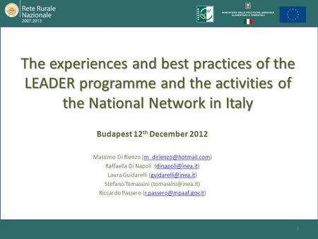The experiences and best practices of the LEADER programme and the activities of the National Network in Italy Budapest 12 th December 2012 Massimo Di.
