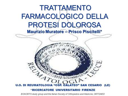 U.O. DI REUMATOLOGIA OSP. GALATEO SAN CESARIO (LE) *RICERCATORE UNIVERSITARIO FIRENZE BONORTO study group and the Italian Society of Orthopedics and Medicine,