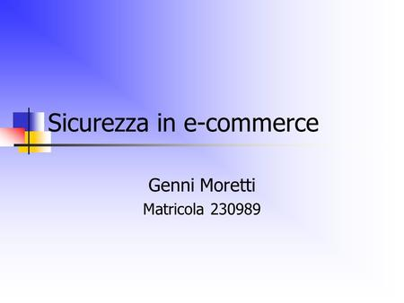 Sicurezza in e-commerce Genni Moretti Matricola 230989.