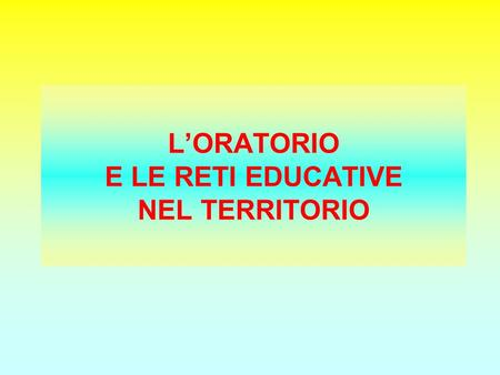 L'ORATORIO E LE RETI EDUCATIVE NEL TERRITORIO