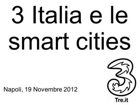 3 Italia e le smart cities Napoli, 19 Novembre 2012.