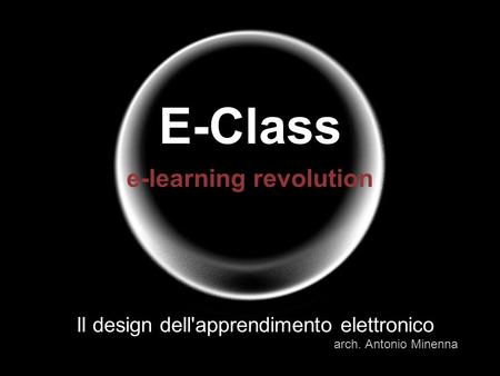 E-Class e-learning revolution Il design dell'apprendimento elettronico arch. Antonio Minenna.