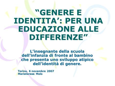 """GENERE E IDENTITA': PER UNA EDUCAZIONE ALLE DIFFERENZE"""