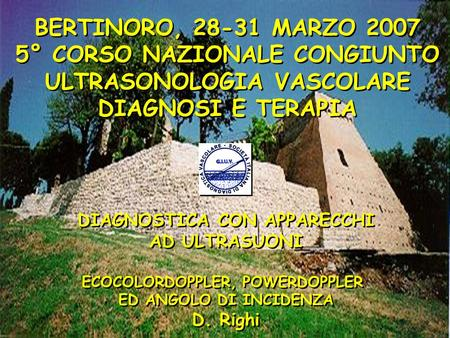 DIAGNOSTICA CON APPARECCHI AD ULTRASUONI ECOCOLORDOPPLER, POWERDOPPLER ED ANGOLO DI INCIDENZA D. Righi DIAGNOSTICA CON APPARECCHI AD ULTRASUONI ECOCOLORDOPPLER,