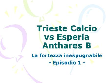 Trieste Calcio vs Esperia Anthares B La fortezza inespugnabile - Episodio 1 -