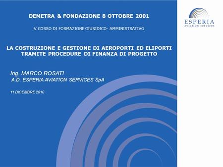 Ing. MARCO ROSATI A.D. ESPERIA AVIATION SERVICES SpA