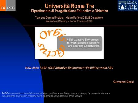 Università Roma Tre Dipartimento di Progettazione Educativa e Didattica Tempus Demed Project - Kick off of the DEMED platform International Meeting – Roma.