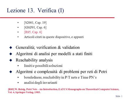 Slide 1 [S2001, Cap. 19] [GMJ91, Cap. 6] [R85, Cap. 6] Articoli citati in queste diapositive, e appunti u Generalità; verification & validation u Algoritmi.