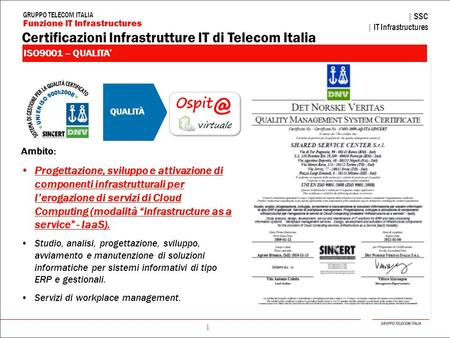GRUPPO TELECOM ITALIA Funzione IT Infrastructures Pomezia, 26 novembre 2010 | SHARED SERVICE CENTER – IT Infrastructures | 0 Il presente documento contiene.