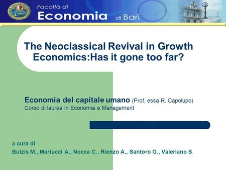 The Neoclassical Revival in Growth Economics:Has it gone too far? a cura di Bulzis M., Martucci A., Nocca C., Rienzo A., Santoro G., Valeriano S. Economia.