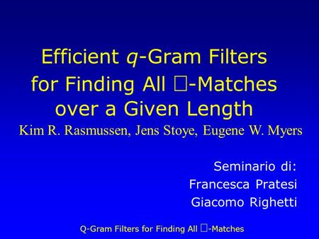 Q-Gram Filters for Finding All -Matches Efficient q-Gram Filters for Finding All -Matches over a Given Length Seminario di: Francesca Pratesi Giacomo Righetti.