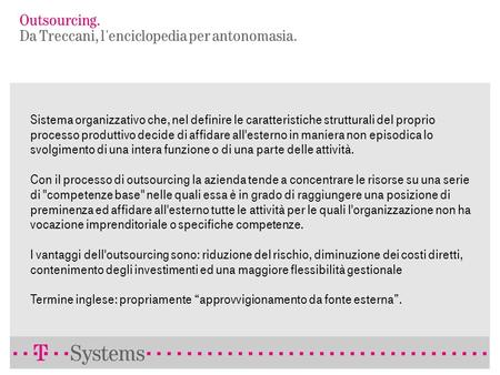 T-Systems. Outsourcing: timore o fascino? Augusto Coriglioni Chief Sales & Services Officer di T-Systems Italia.