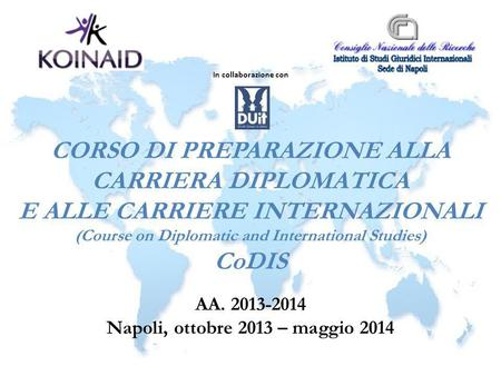 CORSO DI PREPARAZIONE ALLA CARRIERA DIPLOMATICA E ALLE CARRIERE INTERNAZIONALI (Course on Diplomatic and International Studies) CoDIS AA. 2013-2014 Napoli,