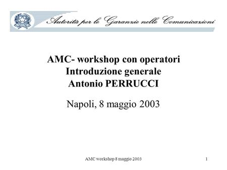 AMC- workshop con operatori Introduzione generale Antonio PERRUCCI