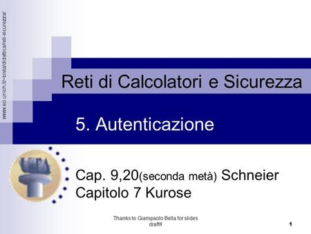 Www.sci.unich.it/~bista/didattica/reti-sicurezza/ Reti di Calcolatori e Sicurezza Thanks to Giampaolo Bella for slides draft!! 1 Cap. 9,20 (seconda metà)