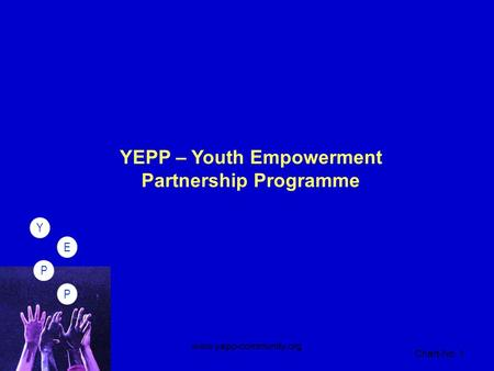 PPEY Chart-No. 1 www.yepp-community.org PPEY YEPP – Youth Empowerment Partnership Programme.