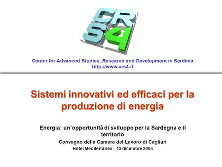 Center for Advanced Studies, Research and Development in Sardinia  Sistemi innovativi ed efficaci per la produzione di energia Energia: