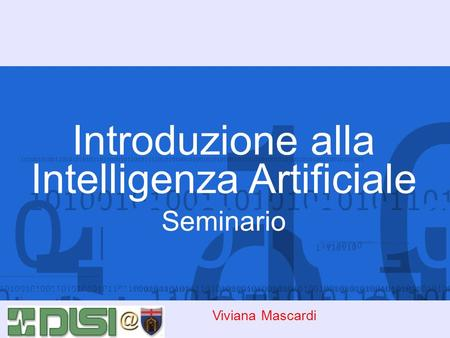 Introduzione alla Intelligenza Artificiale Seminario Viviana Mascardi.