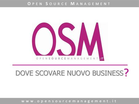 DOVE SCOVARE NUOVO BUSINESS www.opensourcemanagement.it O PEN S OURCE M ANAGEMENT ?