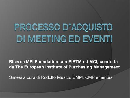 Ricerca MPI Foundation con EIBTM ed MCI, condotta da The European Institute of Purchasing Management Sintesi a cura di Rodolfo Musco, CMM, CMP emeritus.