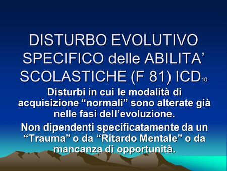 DISTURBO EVOLUTIVO SPECIFICO delle ABILITA' SCOLASTICHE (F 81) ICD10