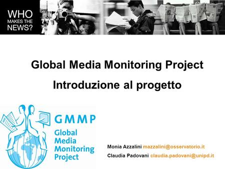 Global Media Monitoring Project Introduzione al progetto Monia Azzalini Claudia Padovani