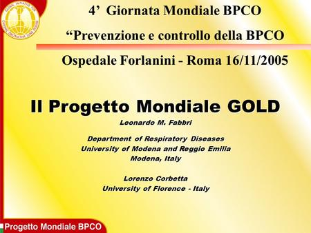 Il Progetto Mondiale GOLD Leonardo M. Fabbri Department of Respiratory Diseases University of Modena and Reggio Emilia Modena, Italy Lorenzo Corbetta University.