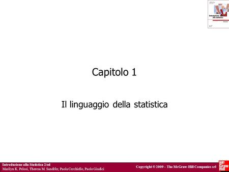 Introduzione alla Statistica 2/ed Marilyn K. Pelosi, Theresa M. Sandifer, Paola Cerchiello, Paolo Giudici Copyright © 2009 – The McGraw-Hill Companies.