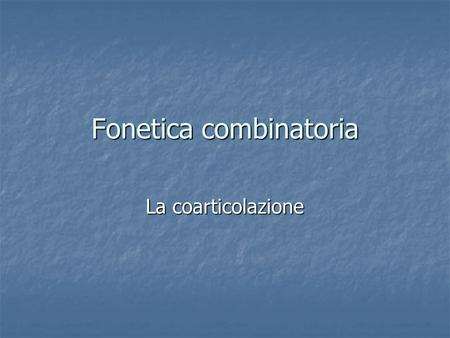 Fonetica combinatoria La coarticolazione. Assimilazione Parziale – it. invivibile /n/ > / / Parziale – it. invivibile /n/ > / / Totale -. donnadomna domina.