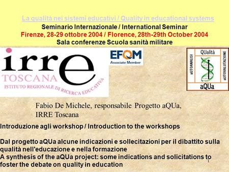 1 La qualità nei sistemi educativi / Quality in educational systems Seminario Internazionale / International Seminar Firenze, 28-29 ottobre 2004 / Florence,
