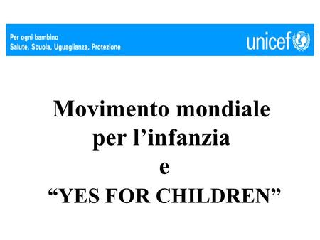 Movimento mondiale per linfanzia e YES FOR CHILDREN.