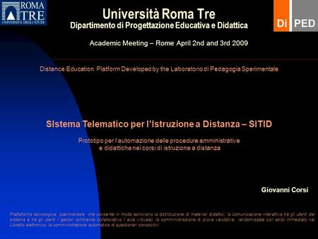 Università Roma Tre Dipartimento di Progettazione Educativa e Didattica Academic Meeting – Rome April 2nd and 3rd 2009 Distance Education Platform Developed.